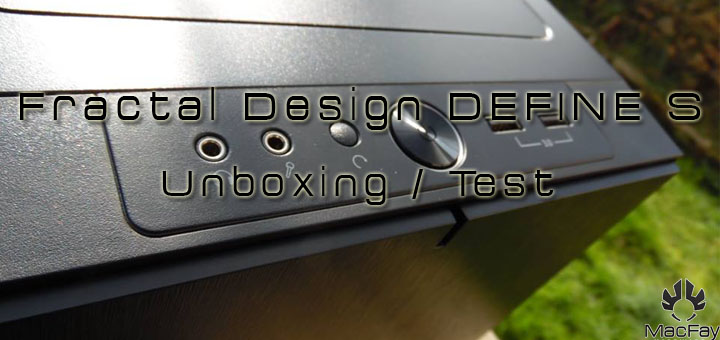 [UNBOXING/TEST] Fractal Design – Define S