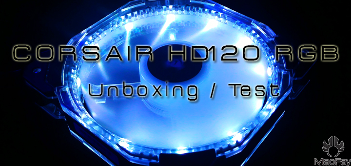 [UNBOXING/TEST] CORSAIR HD120 RGB