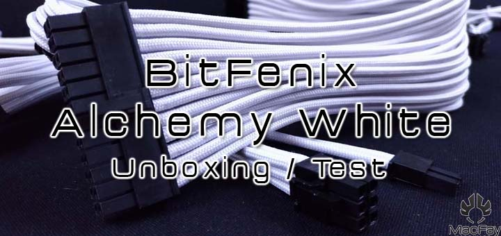 [UNBOXING/TEST] Rallonges BitFenix Alchemy White