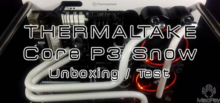 [UNBOXING/TEST] Thermaltake Core P3 Snow Edition