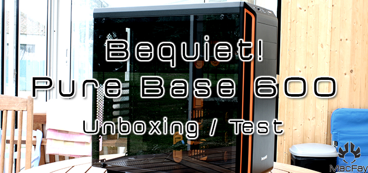 [UNBOXING/TEST] Boitier Be quiet! Pure Base 600