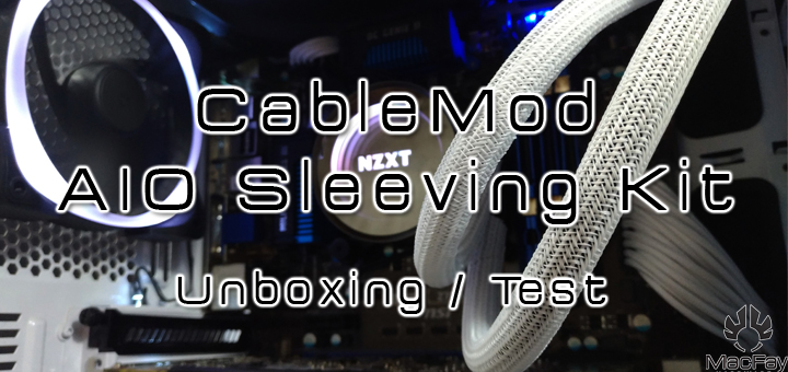 [UNBOXING/TEST] Cablemod AiO Sleeving Kit